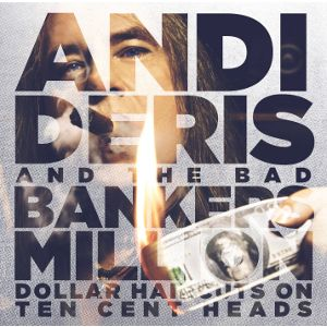 DERIS ANDI & BAD BANKERS - Million Dollar Haircuts On Ten Cent