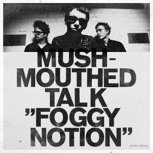 MUSHMOUTHED TALK - Foggy Notion
