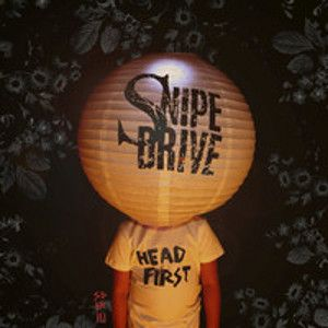 SNIPE DRIVE - Headfirst