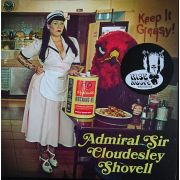 ADMIRAL SIR CLOUDESLEY SHOVELL - Keep It Greasy Keep LP UUSI
