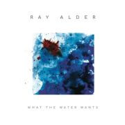 ALDER RAY - What the Water Wants CD LTD DIGI