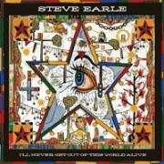 EARLE STEVE - I'll Never Get Out of This World Alive