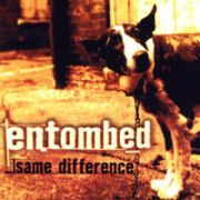 ENTOMBED - Same difference 2CD Re-release