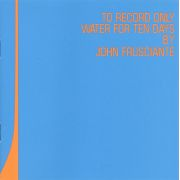 FRUSCIANTE JOHN - TO RECORD ONLY WATER FOR TEN DAYS