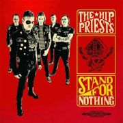 HIP PRIESTS - Stand For Nothing LP UUSI Sugarfix/Gods Candy Records