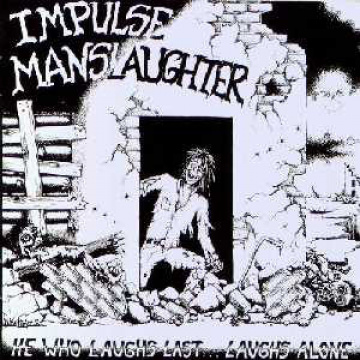 IMPULSE MANSLAUGHTER - He Who Laughs Last... Laughs Alone LP NuclearBlast EX-