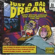 V/A -  Just A Bad Dream: Sixty British Garage And Trash Nuggets 1981-89 3CD
