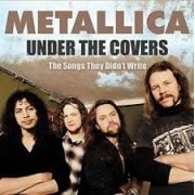 METALLICA - Under The Covers CD