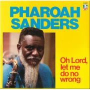 PHAROAH SANDERS - Oh Lord, Let Me Do No Wrong LP UUSI Doctor Jazz Records