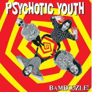 PSYCHOTIC YOUTH - Bamboozle! LP UUSI Red West Production