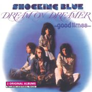 SHOCKING BLUE -  Dream On Dreamer & Good Times CD