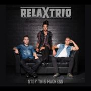 RELAX TRIO - Stop This Madness