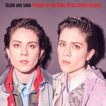 "TEGAN AND SARAH - Tonight We're In The Dark Seeing Colors 12"" RSD2020 release"