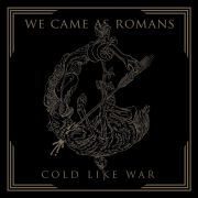 WE CAME AS ROMANS - Cold like war CD