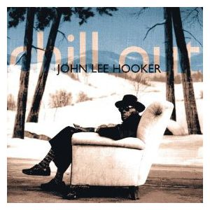 HOOKER JOHN LEE - Chill out