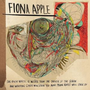 APPLE FIONA - Idler Wheel Is Wiser Than the Driver of the Screw and Whipping Cor CD