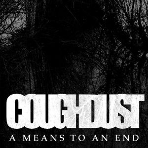 COUGHDUST - A means To An End