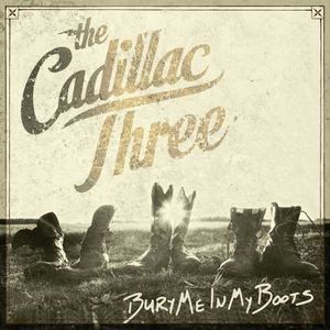 CADILLAC THREE - Bury Me In My Boots CD