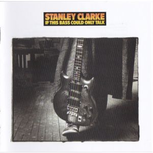 CLARKE STANLEY - If this bass could only talk