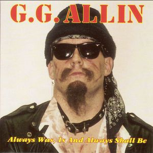 ALLIN G.G. - Always was and always will be