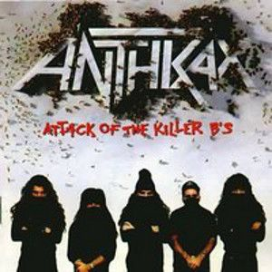 ANTHRAX - Attack of the killer B s
