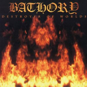BATHORY - Destroyer of the worlds