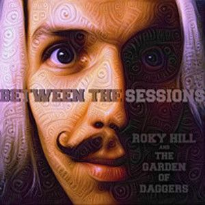 ROKY HILL & THE GARDEN OF DAGGERS - Between The Sessions CD