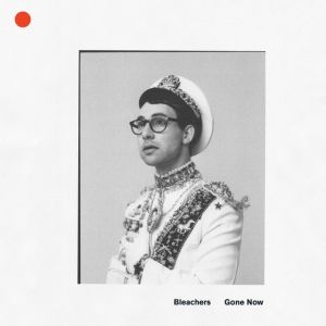 BLEACHERS - Gone now CD