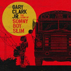 CLARK GARY JR - The Story Of Sonny Boy Slim