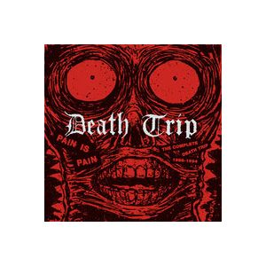 DEATH TRIP - Pain is pain - Complete 1988-1994 CD