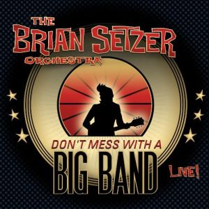 SETZER BRIAN - Don't mess With The Big Band-Live 2CD