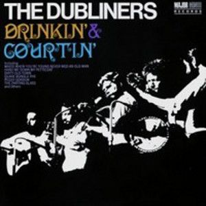 DUBLINERS - Drinkin' & courtin'