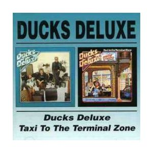 DUCKS DELUXE - Ducks deluxe/ Taxi to the terminal 2CD