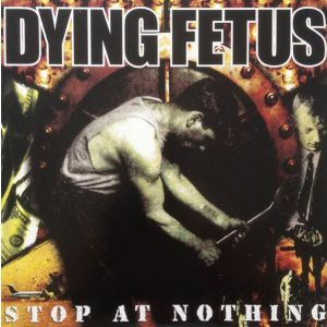 DYING FETUS - Stop at nothing CD