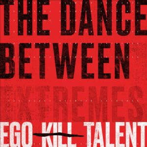 EGO KILL TALENT - Dance Between Extremes CD