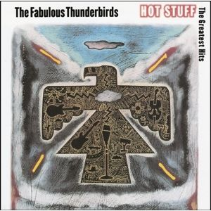 FABULOUS THUNDERBIRDS  - Hot Stuff - Greatest Hits CD