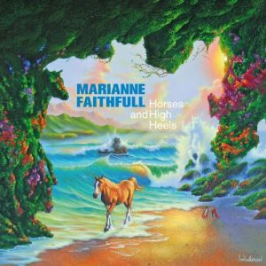 FAITHFULL MARIANNE - Horses And High Heels