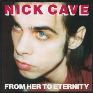 CAVE NICK & THE BAD SEEDS - From Her to Eternity REMASTERED