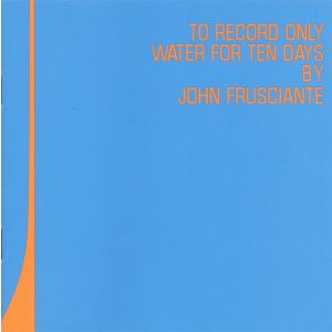 FRUSCIANTE JOHN -  To Record Only Water For Ten Days CD