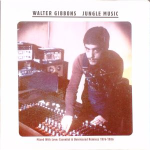 Walter Gibbons ‎– Jungle Music (Mixed With Love: Essential & Unreleased Remixes 1976-1986) 2LP Strut