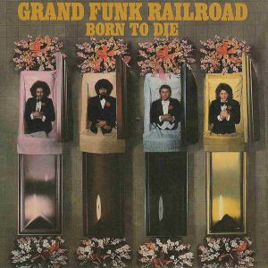 GRAND FUNK RAILROAD - Born to die CD