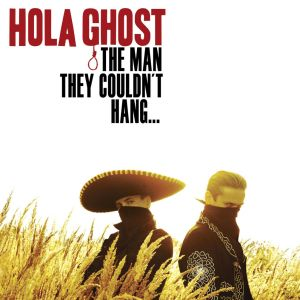 HOLA GHOST - The Man They Couldn't Hang... LP (RSD 2019 release)