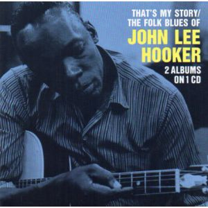 HOOKER JOHN LEE - That's My Story / The Folk Blues Of John Lee Hooker CD