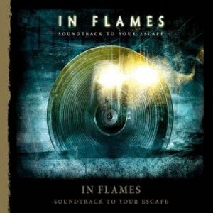 IN FLAMES - Soundtrack to your escape 2014 REISSUE