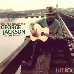 JACKSON GEORGE - Let The Best Man Win - Fame Recordings Vol. 2