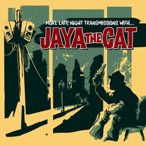 JAYA THE CAT -  More Late Night Transmissions With LP