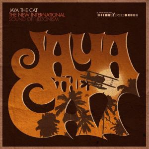 JAYA THE CAT - The New International Sound Of Hedonism LP