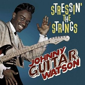 JOHNNY GUITAR WATSON - Stressin' The Strings LP UUSI Southern Routes