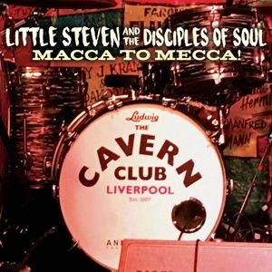 LITTLE STEVEN AND THE DISCIPLES OF SOUL - Macca To Mecca! CD+DVD