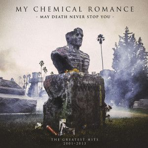 MY CHEMICAL ROMANCE - May Death Never Stop You – The Greatest Hits 2001 - 2013